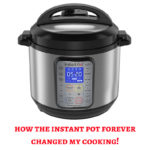 How the Instant Pot has Changed my Cooking (an honest review)